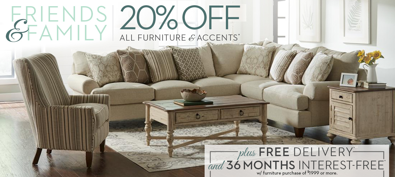 The Friends & Family sale is here! Get 20% off All Furniture and Accents plus free delivery and 36 Months interest-free