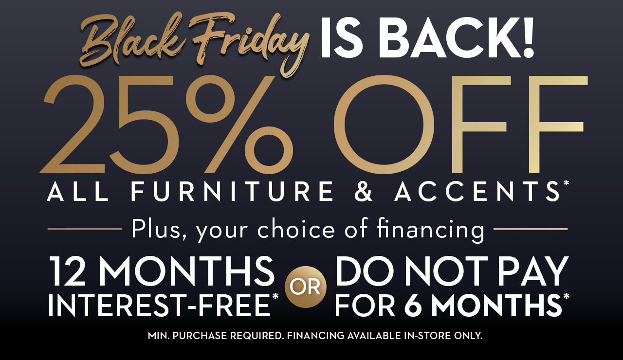 Black Friday is back at Star! Get 25% off all furniture and accents