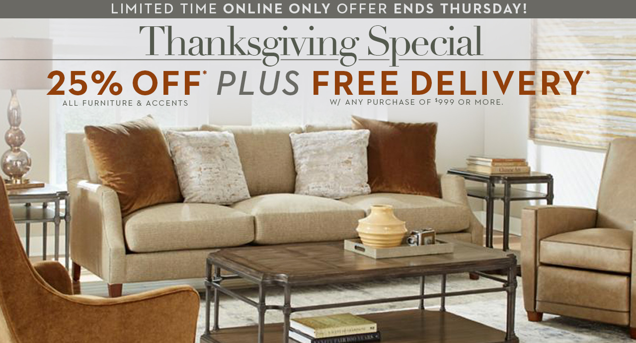 The Star Furniture Thanksgiving Special is here. Get 25% off all furniture and accents PLUS free delivery with any purchase of $999 or more