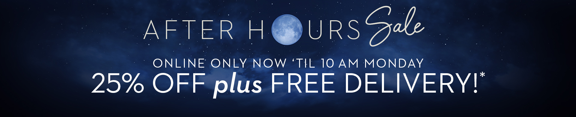 Star After Hours Sale! Online only get 25% off plus free delivery until 10 am Monday!