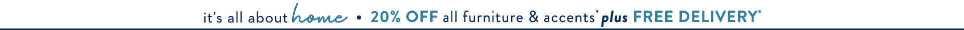 It's All About Home at Star Furniture! Get 20% off all furniture and accents plus free delivery. Special financing options available in-store!